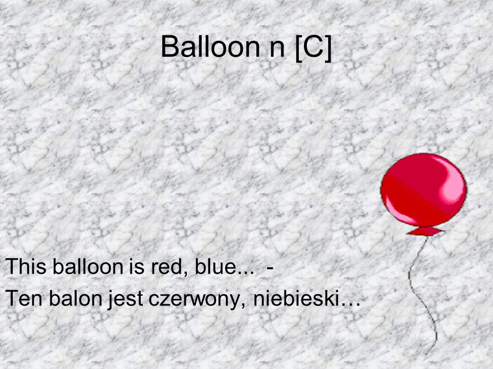 Balloon n [C] This balloon is red, blue... -