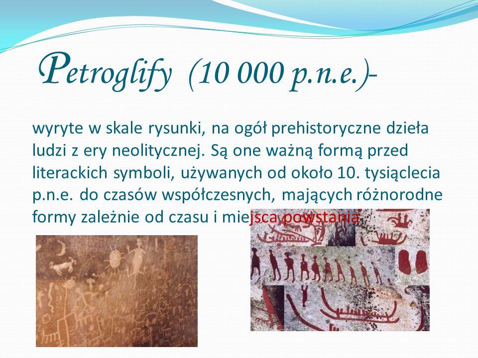 Petroglify (10 000 p.n.e.)- wyryte w skale rysunki, na ogół prehistoryczne dzieła ludzi z ery neolitycznej.