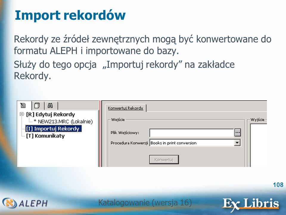 Import rekordów Rekordy ze źródeł zewnętrznych mogą być konwertowane do formatu ALEPH i importowane do bazy.