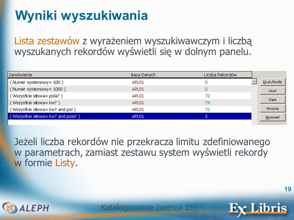 Wyniki wyszukiwania Lista zestawów z wyrażeniem wyszukiwawczym i liczbą wyszukanych rekordów wyświetli się w dolnym panelu.