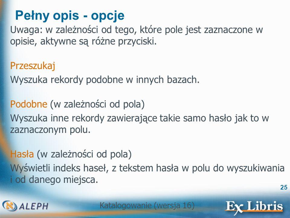 Pełny opis - opcje Uwaga: w zależności od tego, które pole jest zaznaczone w opisie, aktywne są różne przyciski.