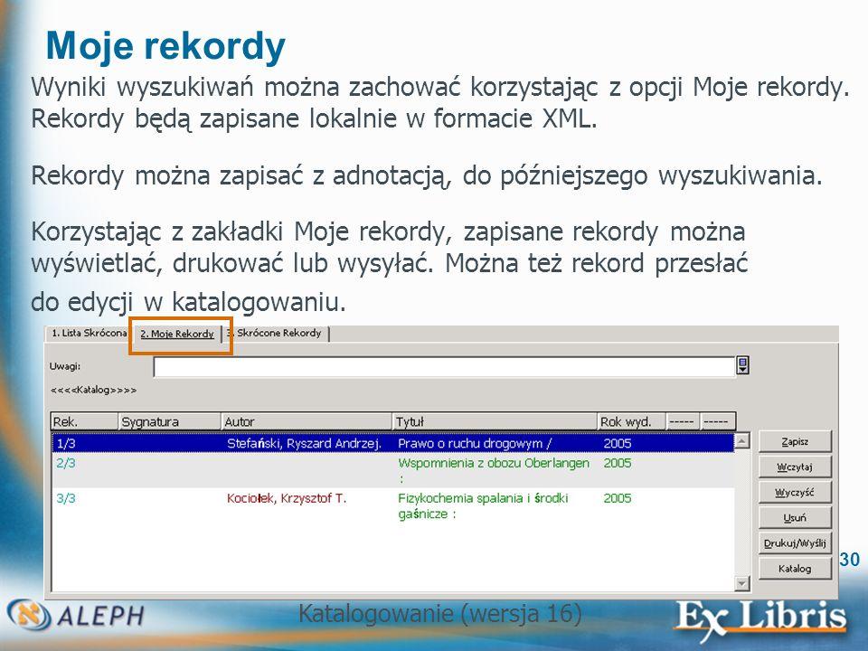 Moje rekordy Wyniki wyszukiwań można zachować korzystając z opcji Moje rekordy. Rekordy będą zapisane lokalnie w formacie XML.