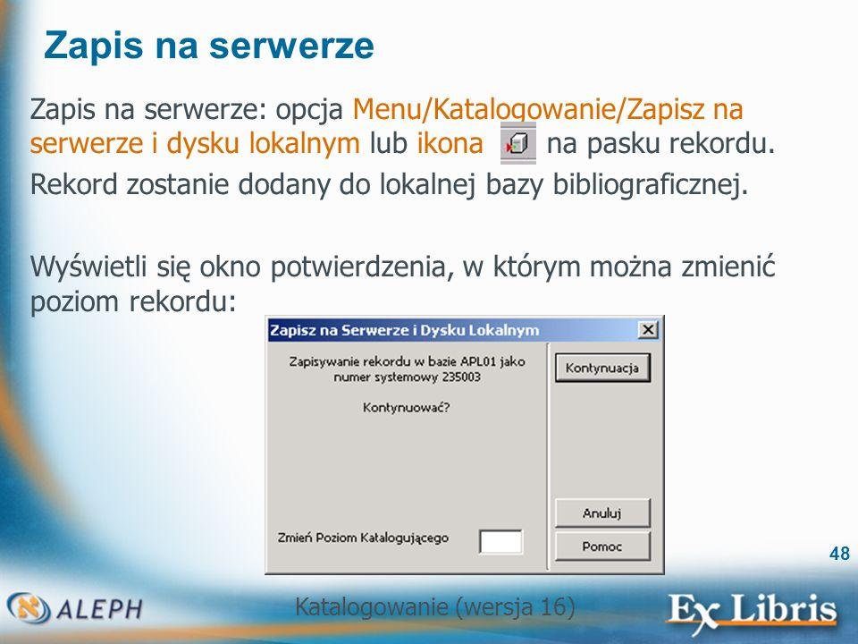 Zapis na serwerze Zapis na serwerze: opcja Menu/Katalogowanie/Zapisz na serwerze i dysku lokalnym lub ikona na pasku rekordu.