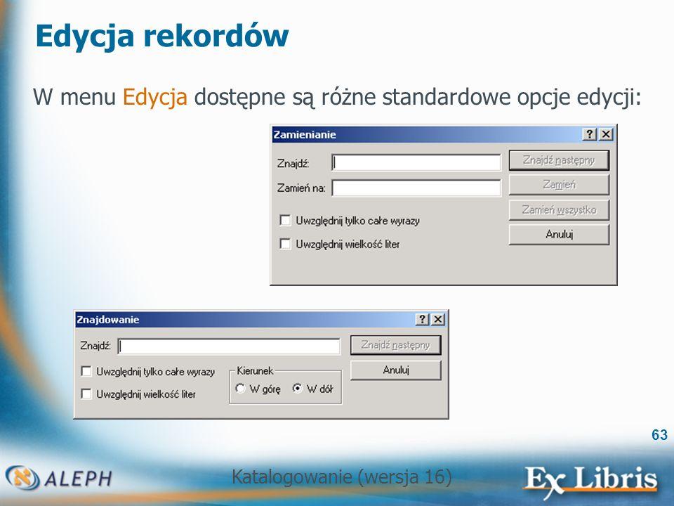 Edycja rekordów W menu Edycja dostępne są różne standardowe opcje edycji: