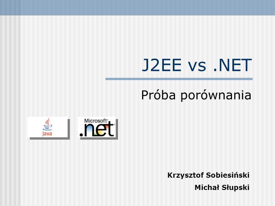 J2EE vs .NET Próba porównania Krzysztof Sobiesiński Michał Słupski