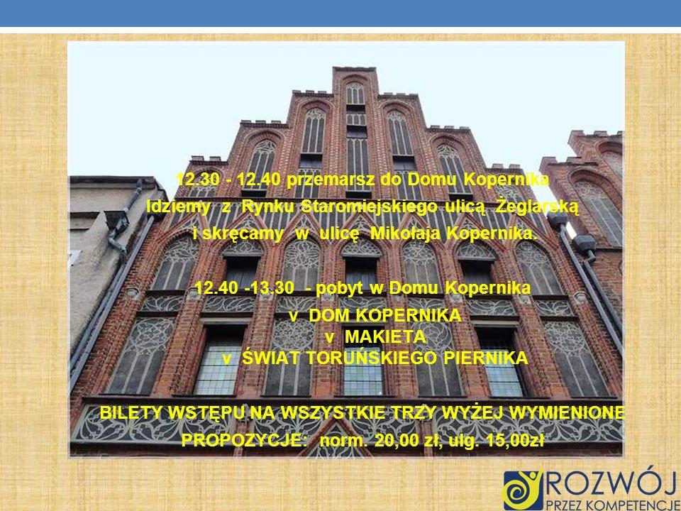 12.30 - 12.40 przemarsz do Domu Kopernika Idziemy z Rynku Staromiejskiego ulicą Żeglarską i skręcamy w ulicę Mikołaja Kopernika.