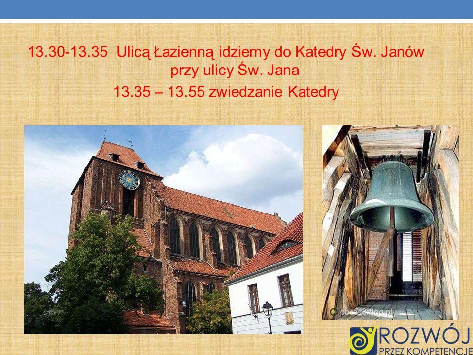 13.30-13.35 Ulicą Łazienną idziemy do Katedry Św. Janów przy ulicy Św.
