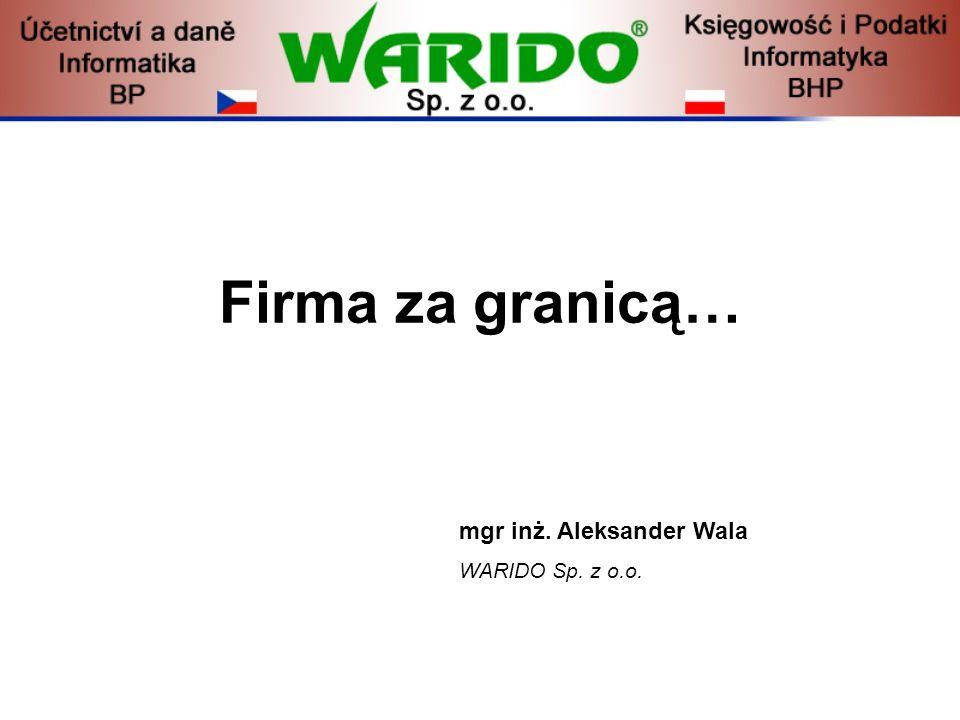 Firma za granicą… mgr inż. Aleksander Wala WARIDO Sp. z o.o.