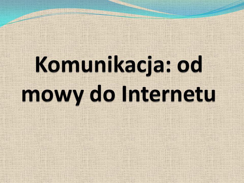 Komunikacja: od mowy do Internetu