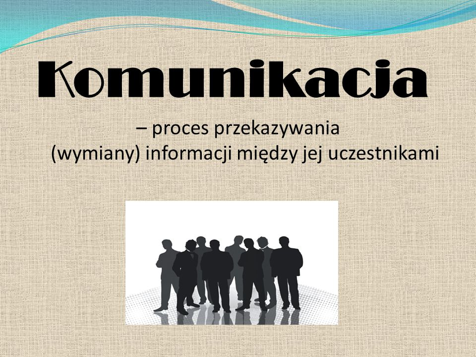 – proces przekazywania (wymiany) informacji między jej uczestnikami