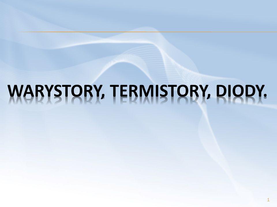 WARYSTORY, TERMISTORY, DIODY.