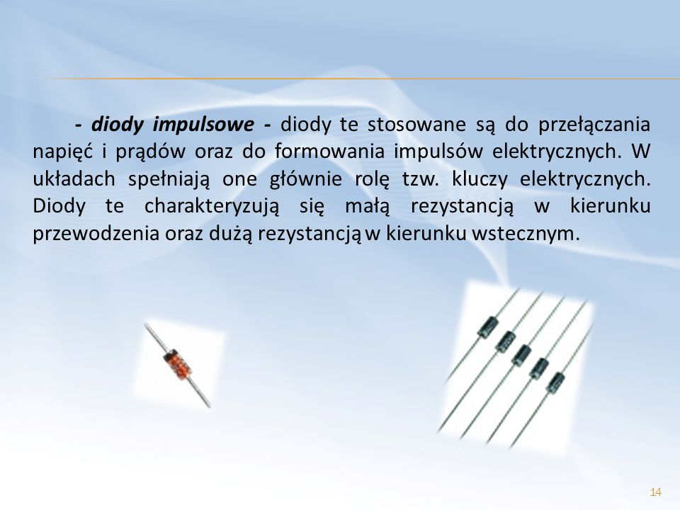 - diody impulsowe - diody te stosowane są do przełączania napięć i prądów oraz do formowania impulsów elektrycznych.