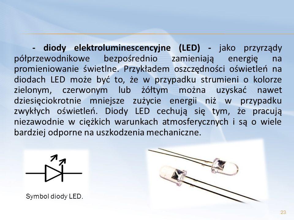 - diody elektroluminescencyjne (LED) - jako przyrządy półprzewodnikowe bezpośrednio zamieniają energię na promieniowanie świetlne. Przykładem oszczędności oświetleń na diodach LED może być to, że w przypadku strumieni o kolorze zielonym, czerwonym lub żółtym można uzyskać nawet dziesięciokrotnie mniejsze zużycie energii niż w przypadku zwykłych oświetleń. Diody LED cechują się tym, że pracują niezawodnie w ciężkich warunkach atmosferycznych i są o wiele bardziej odporne na uszkodzenia mechaniczne.