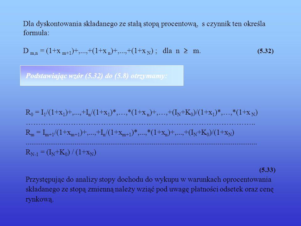 Dla dyskontowania składanego ze stałą stopą procentową, s czynnik ten określa formuła: D m,n = (1+x m+1)+,...,+(1+x n)+,...,+(1+x N) ; dla n  m. (5.32)
