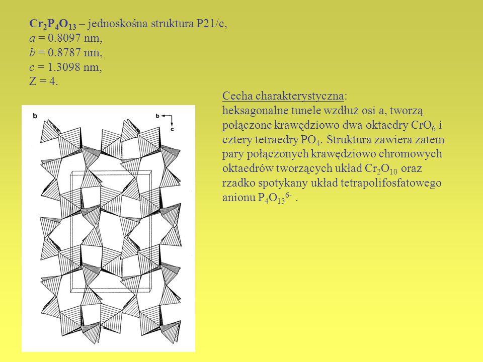 Cr2P4O13 – jednoskośna struktura P21/c, a = 0. 8097 nm, b = 0