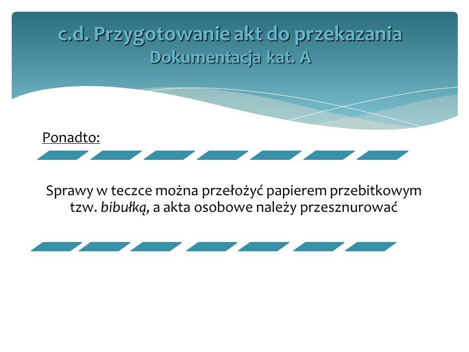 c.d. Przygotowanie akt do przekazania Dokumentacja kat. A