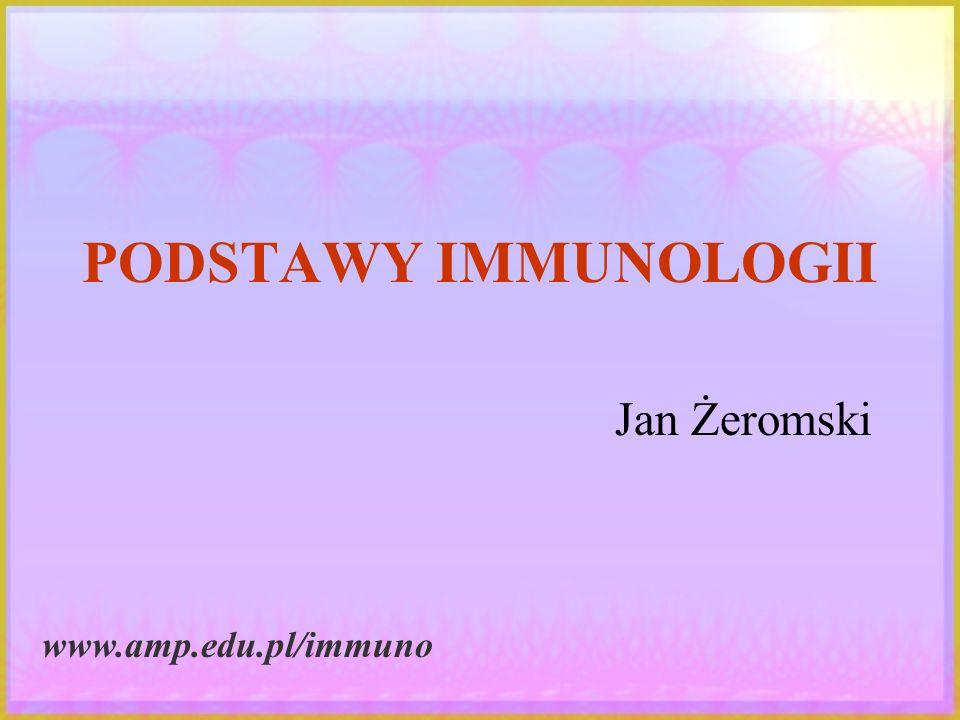 PODSTAWY IMMUNOLOGII Jan Żeromski www.amp.edu.pl/immuno