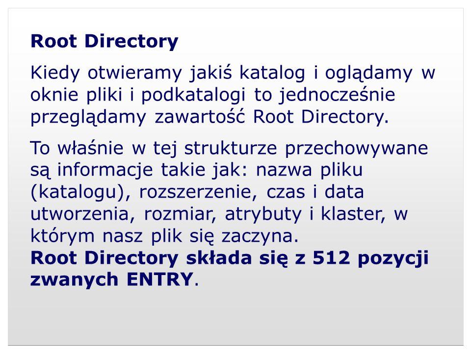 Root Directory Kiedy otwieramy jakiś katalog i oglądamy w oknie pliki i podkatalogi to jednocześnie przeglądamy zawartość Root Directory.