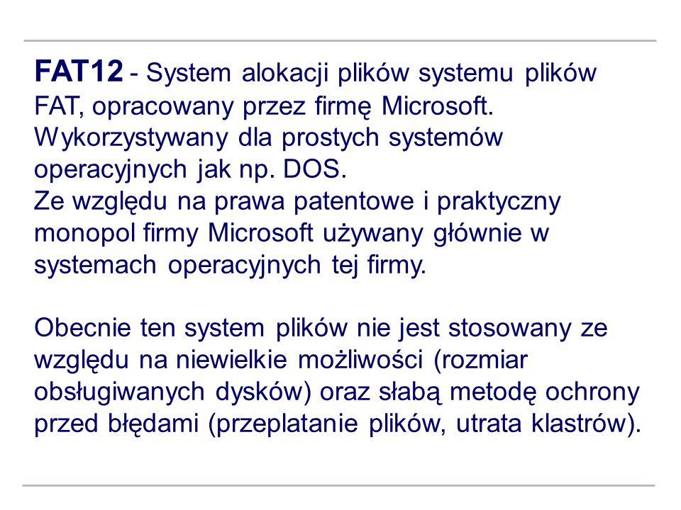 FAT12 - System alokacji plików systemu plików FAT, opracowany przez firmę Microsoft. Wykorzystywany dla prostych systemów operacyjnych jak np. DOS.