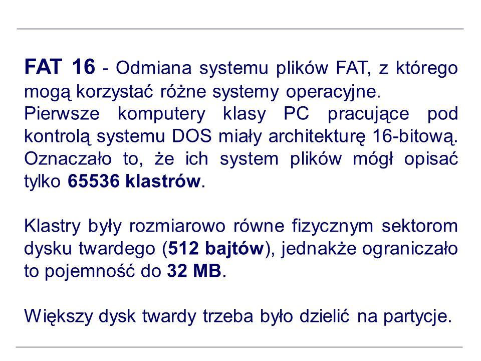 FAT 16 - Odmiana systemu plików FAT, z którego mogą korzystać różne systemy operacyjne.
