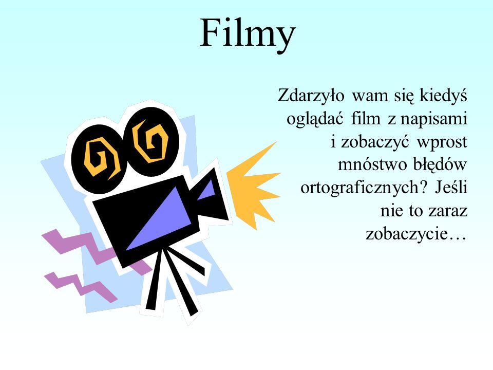 Filmy Zdarzyło wam się kiedyś oglądać film z napisami i zobaczyć wprost mnóstwo błędów ortograficznych.