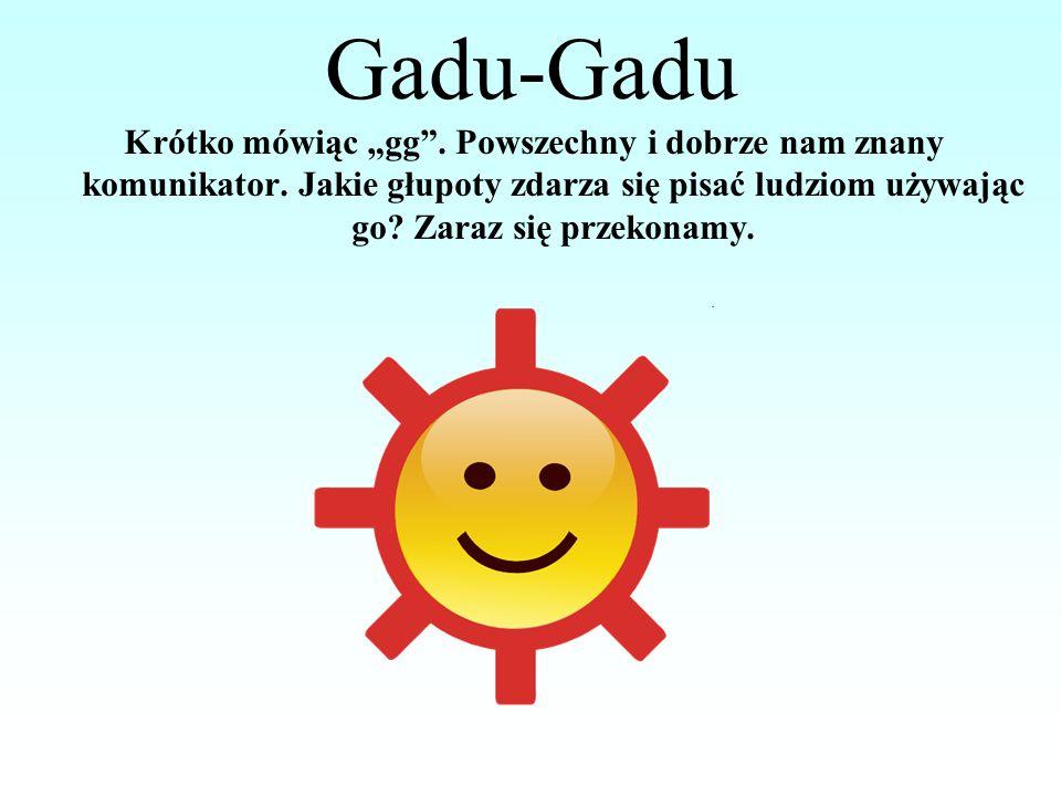 """Gadu-Gadu Krótko mówiąc """"gg . Powszechny i dobrze nam znany komunikator."""