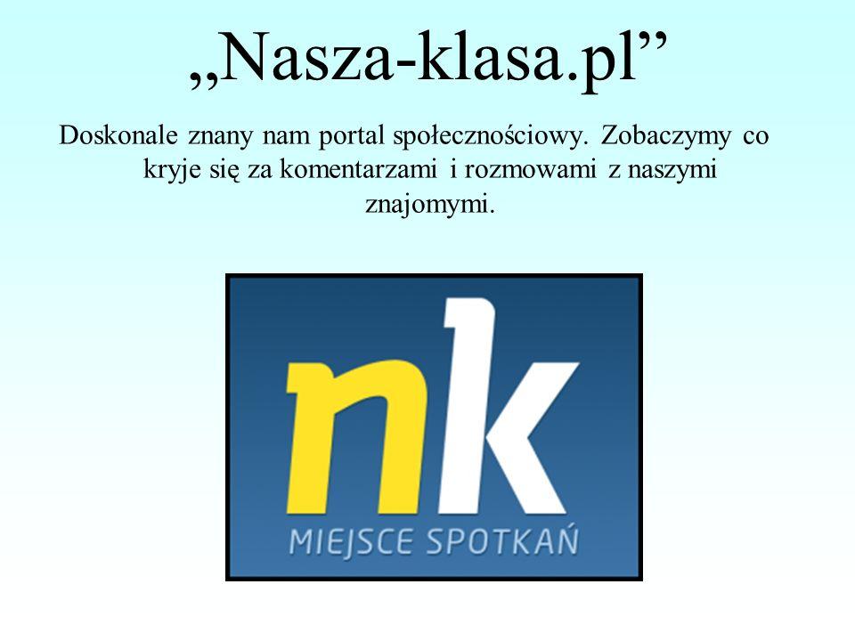 """""""Nasza-klasa.pl Doskonale znany nam portal społecznościowy."""