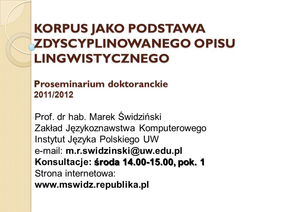 KORPUS JAKO PODSTAWA ZDYSCYPLINOWANEGO OPISU LINGWISTYCZNEGO Proseminarium doktoranckie 2011/2012