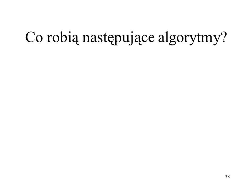 Co robią następujące algorytmy