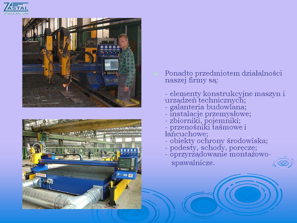 Ponadto przedmiotem działalności naszej firmy są: - elementy konstrukcyjne maszyn i urządzeń technicznych; - galanteria budowlana; - instalacje przemysłowe; - zbiorniki, pojemniki; - przenośniki taśmowe i łańcuchowe; - obiekty ochrony środowiska; - podesty, schody, poręcze; - oprzyrządowanie montażowo-