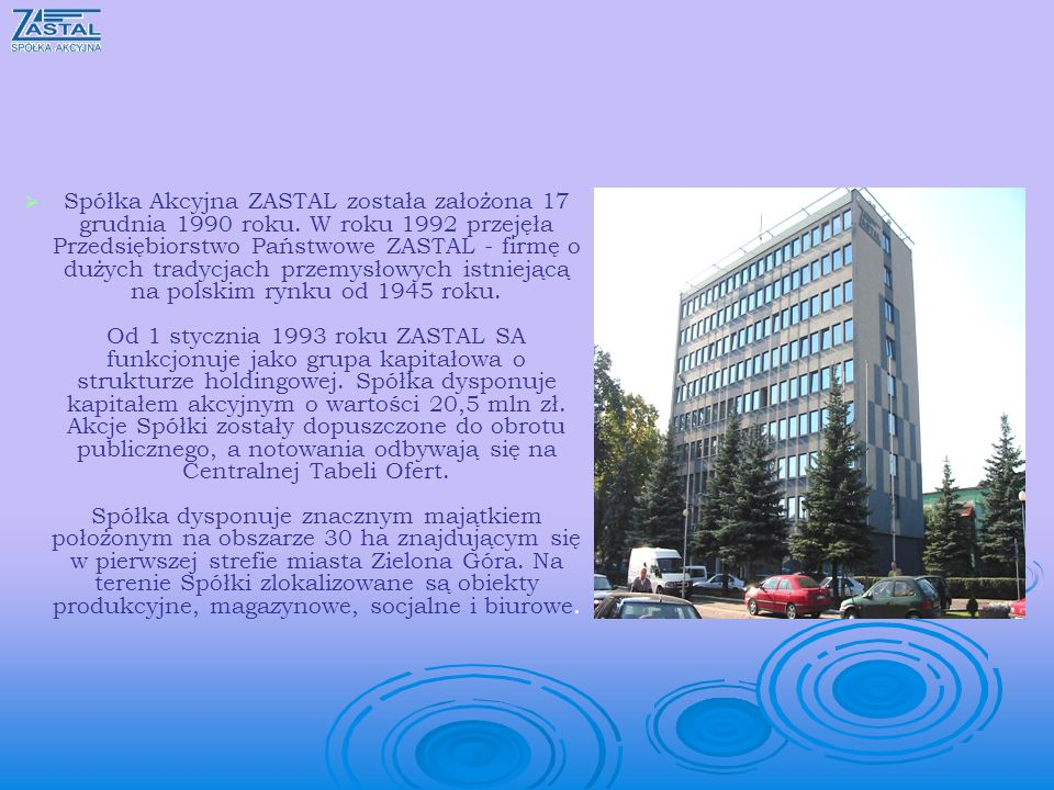 Spółka Akcyjna ZASTAL została założona 17 grudnia 1990 roku