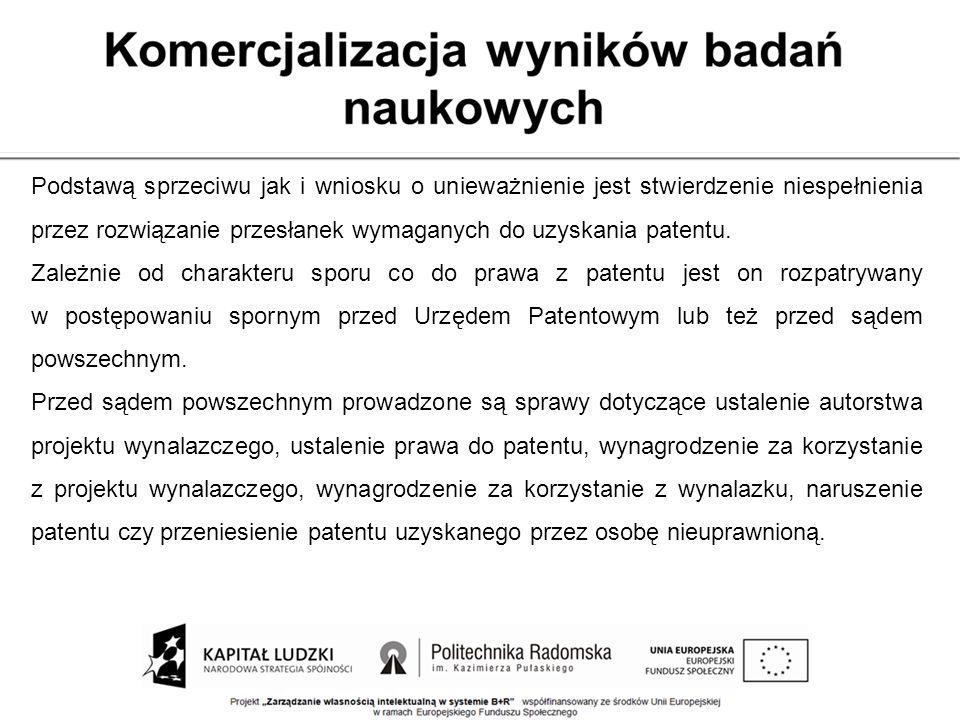 Podstawą sprzeciwu jak i wniosku o unieważnienie jest stwierdzenie niespełnienia przez rozwiązanie przesłanek wymaganych do uzyskania patentu.