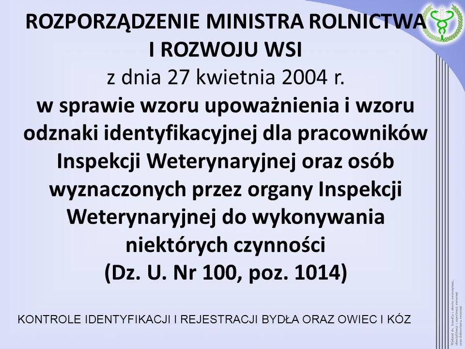 ROZPORZĄDZENIE MINISTRA ROLNICTWA I ROZWOJU WSI z dnia 27 kwietnia 2004 r. w sprawie wzoru upoważnienia i wzoru odznaki identyfikacyjnej dla pracowników Inspekcji Weterynaryjnej oraz osób wyznaczonych przez organy Inspekcji Weterynaryjnej do wykonywania niektórych czynności (Dz. U. Nr 100, poz. 1014)