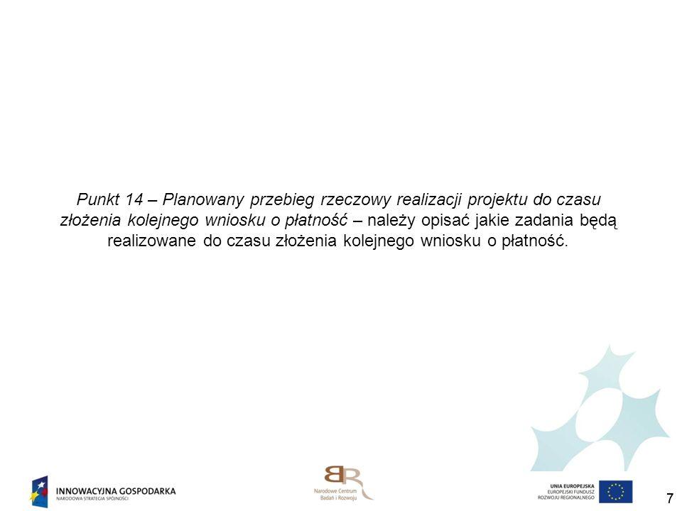 Punkt 14 – Planowany przebieg rzeczowy realizacji projektu do czasu złożenia kolejnego wniosku o płatność – należy opisać jakie zadania będą realizowane do czasu złożenia kolejnego wniosku o płatność.