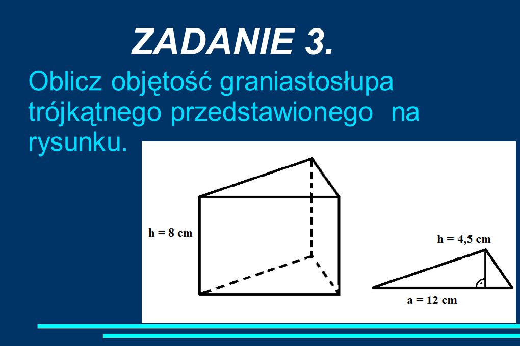 ZADANIE 3. Oblicz objętość graniastosłupa trójkątnego przedstawionego na rysunku.