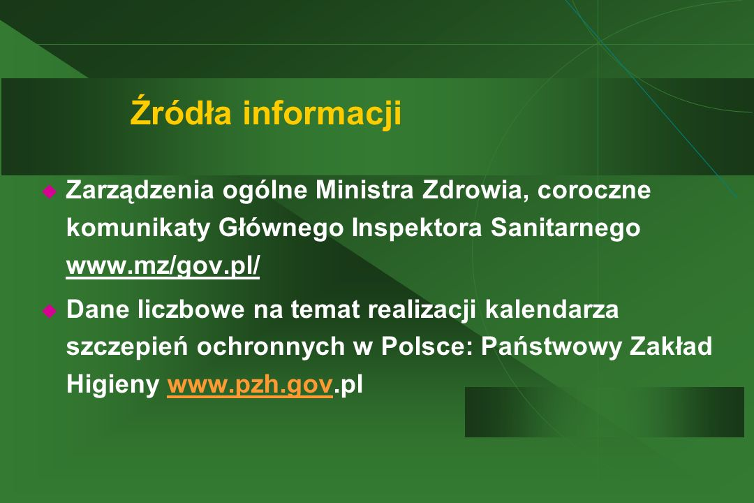 Źródła informacji Zarządzenia ogólne Ministra Zdrowia, coroczne komunikaty Głównego Inspektora Sanitarnego www.mz/gov.pl/