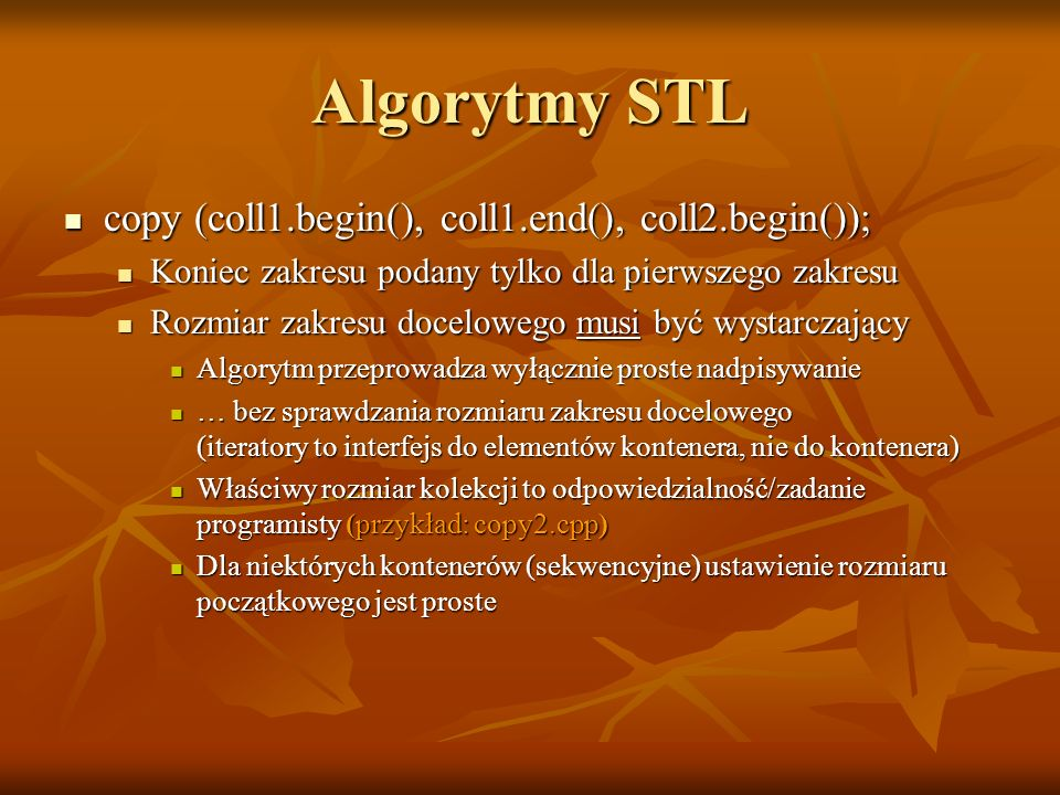 Algorytmy STL copy (coll1.begin(), coll1.end(), coll2.begin());