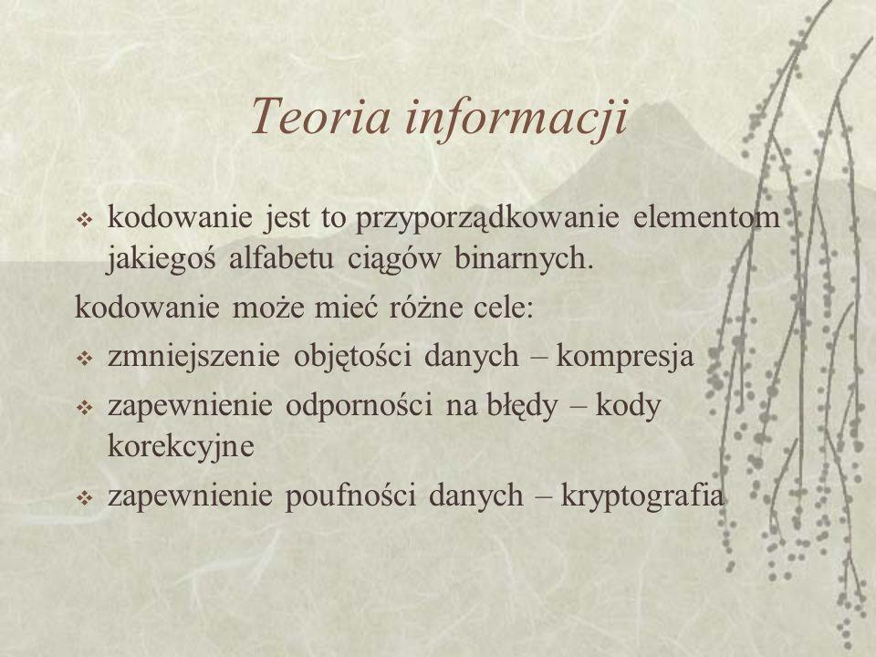 Teoria informacji kodowanie jest to przyporządkowanie elementom jakiegoś alfabetu ciągów binarnych.