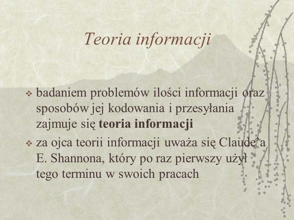 Teoria informacjibadaniem problemów ilości informacji oraz sposobów jej kodowania i przesyłania zajmuje się teoria informacji.