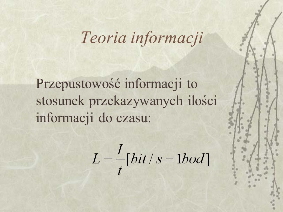 Teoria informacji Przepustowość informacji to stosunek przekazywanych ilości informacji do czasu: