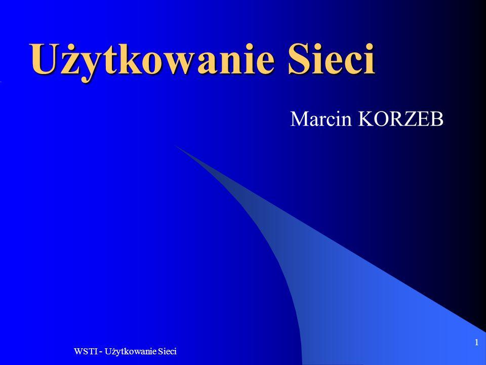 Użytkowanie Sieci Marcin KORZEB WSTI - Użytkowanie Sieci