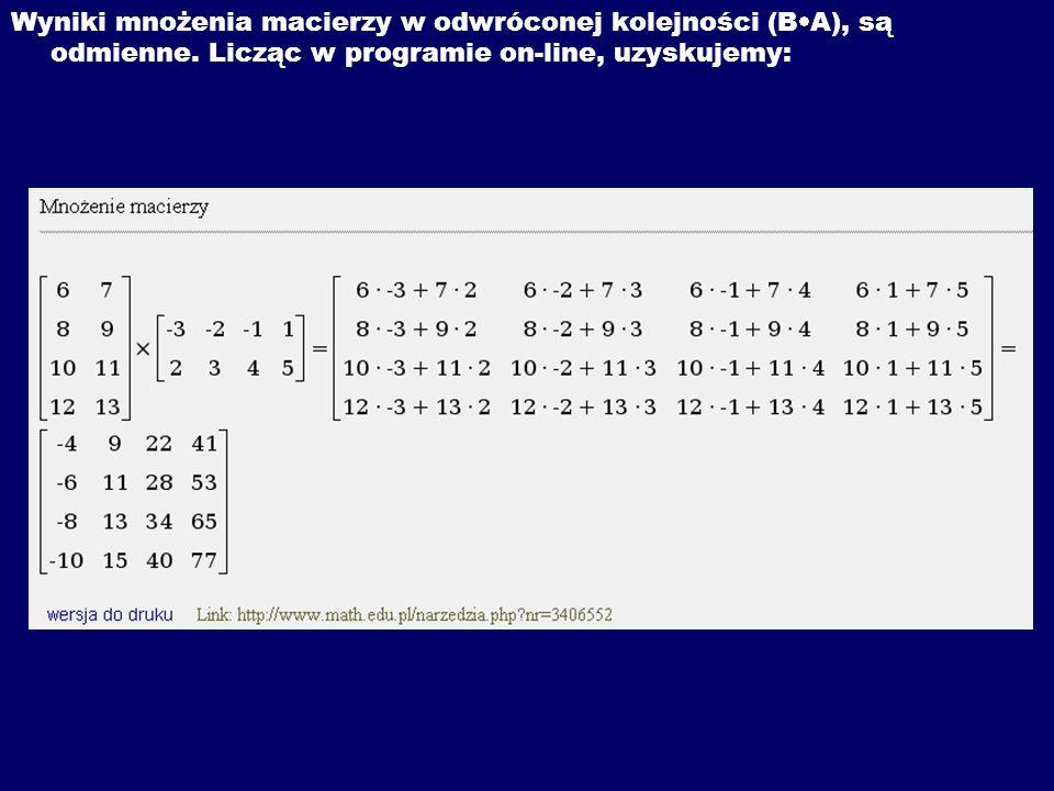 Wyniki mnożenia macierzy w odwróconej kolejności (BA), są odmienne