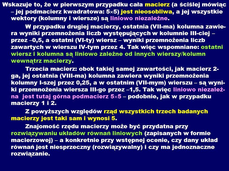 Wskazuje to, że w pierwszym przypadku cała macierz (a ściślej mówiąc – jej podmacierz kwadratowa: 55) jest nieosobliwa, a jej wszystkie wektory (kolumny i wiersze) są liniowo niezależne.