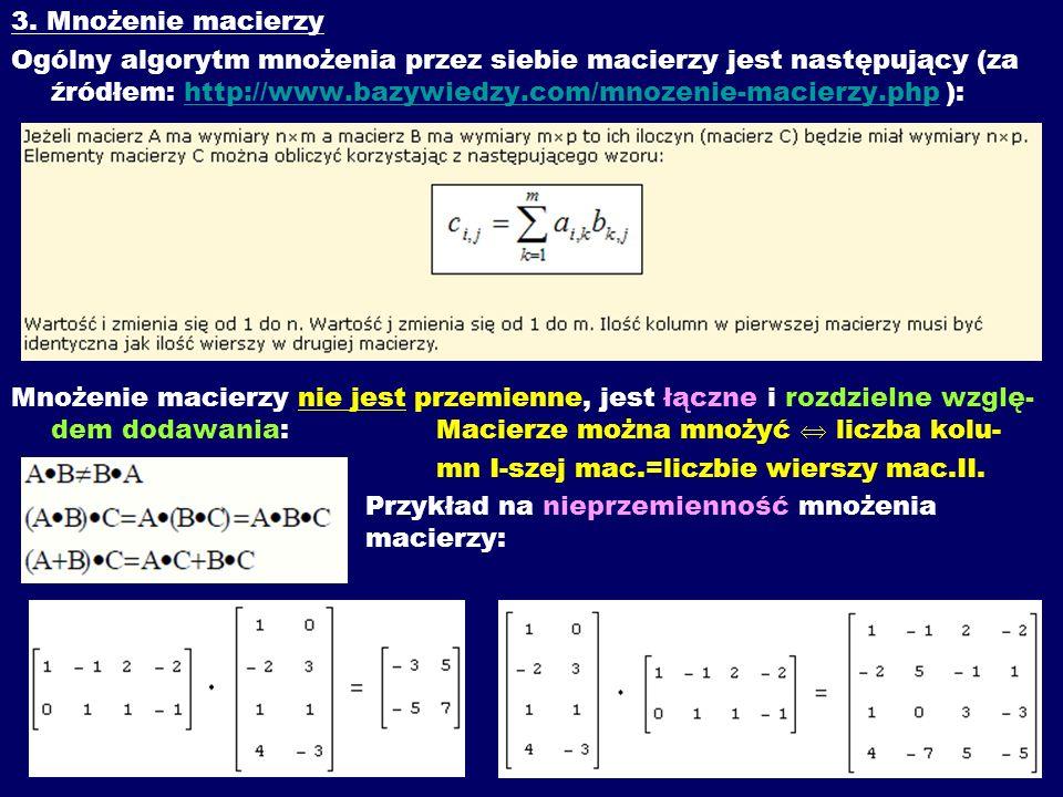 3. Mnożenie macierzy Ogólny algorytm mnożenia przez siebie macierzy jest następujący (za źródłem: http://www.bazywiedzy.com/mnozenie-macierzy.php ):