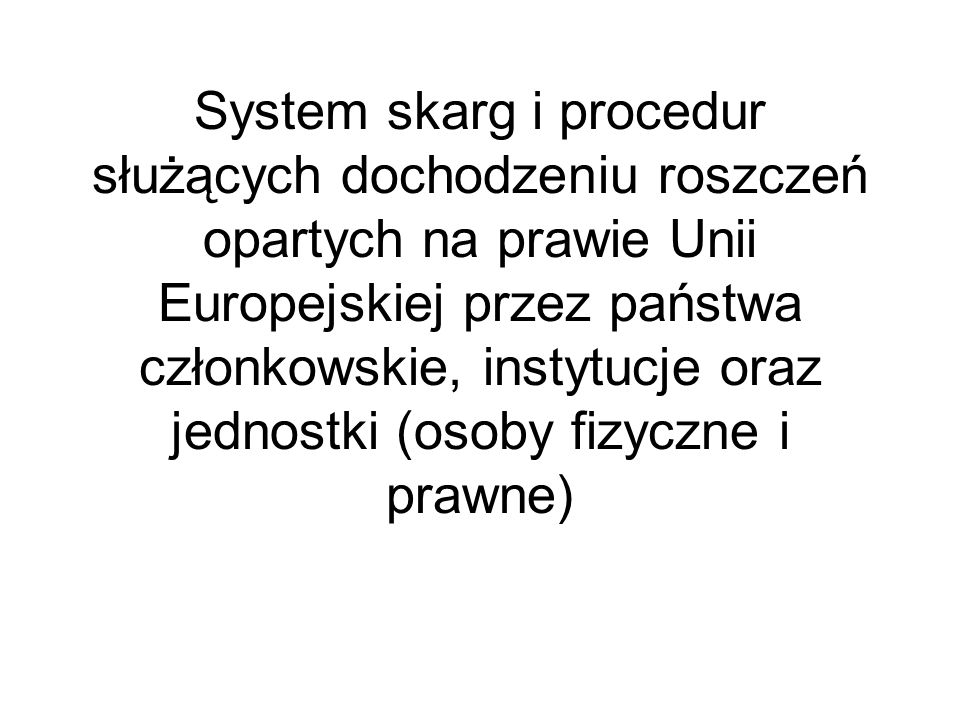 System skarg i procedur służących dochodzeniu roszczeń opartych na prawie Unii Europejskiej przez państwa członkowskie, instytucje oraz jednostki (osoby fizyczne i prawne)