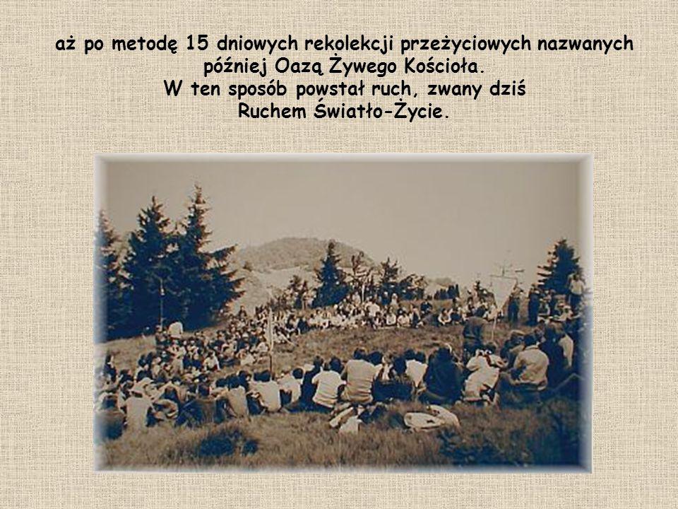 aż po metodę 15 dniowych rekolekcji przeżyciowych nazwanych później Oazą Żywego Kościoła.