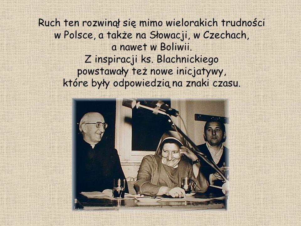 Ruch ten rozwinął się mimo wielorakich trudności w Polsce, a także na Słowacji, w Czechach, a nawet w Boliwii.