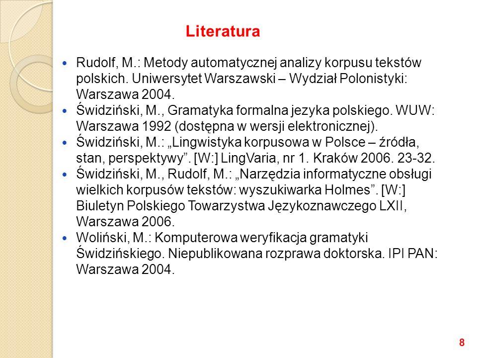 Literatura Rudolf, M.: Metody automatycznej analizy korpusu tekstów polskich. Uniwersytet Warszawski – Wydział Polonistyki: Warszawa 2004.