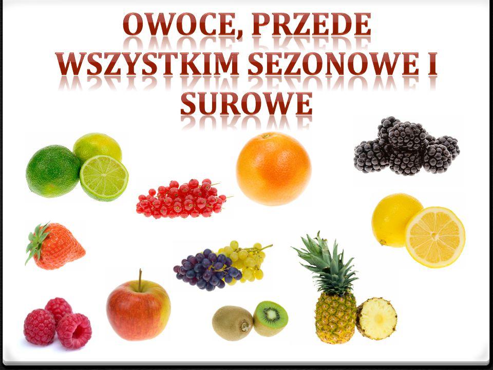 owoce, przede wszystkim sezonowe i surowe