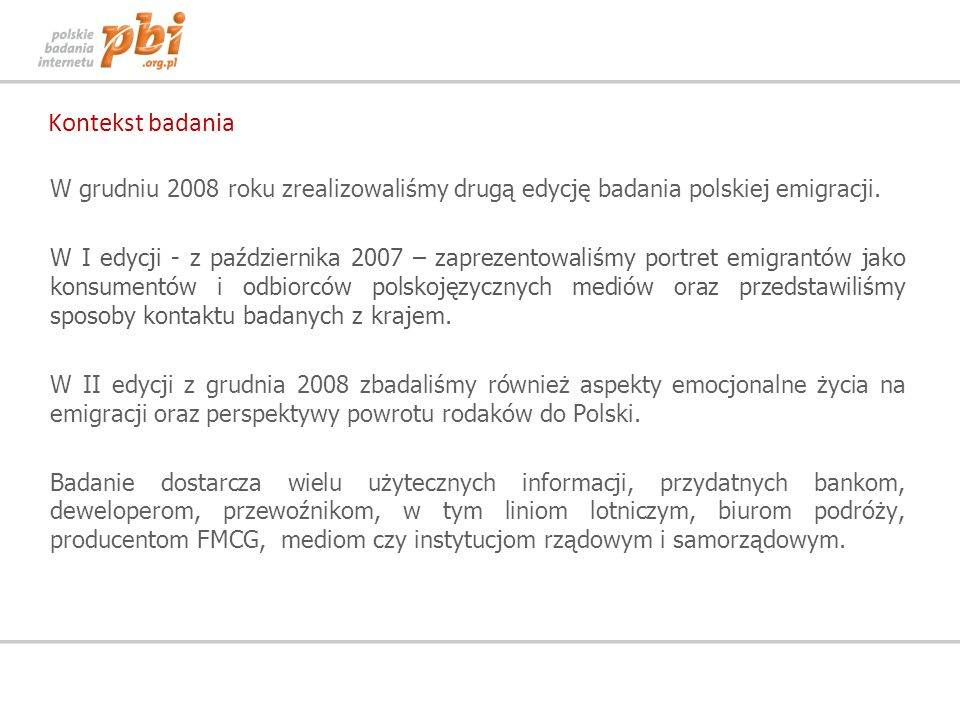 Kontekst badaniaW grudniu 2008 roku zrealizowaliśmy drugą edycję badania polskiej emigracji.
